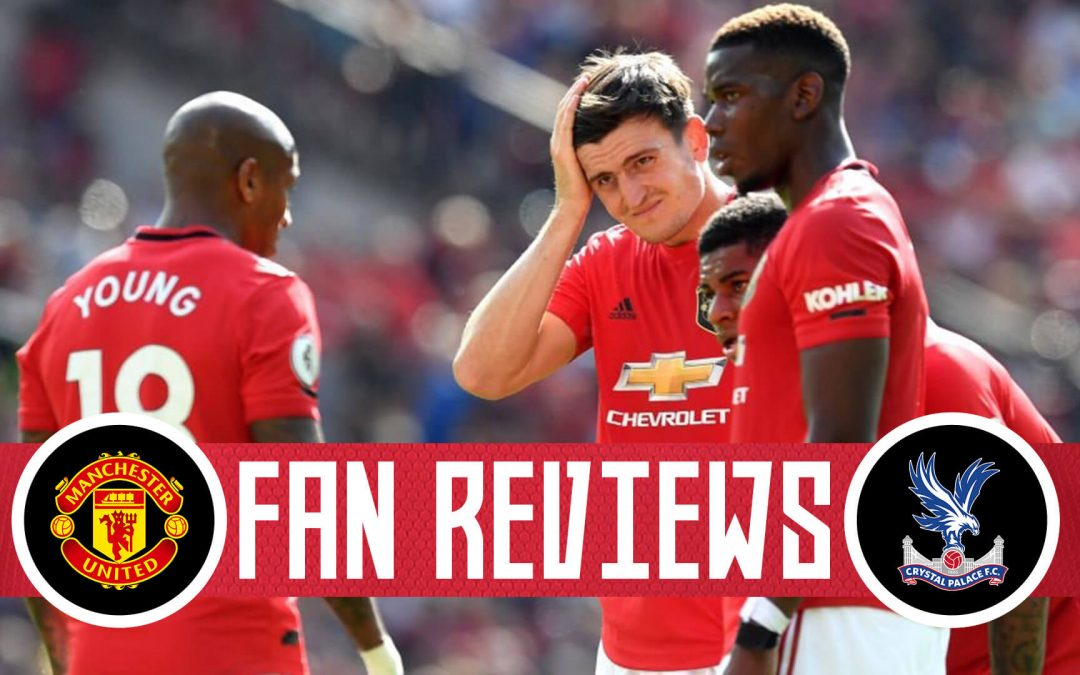 Fan Reviews | Manchester United 1-2 Crystal Palace