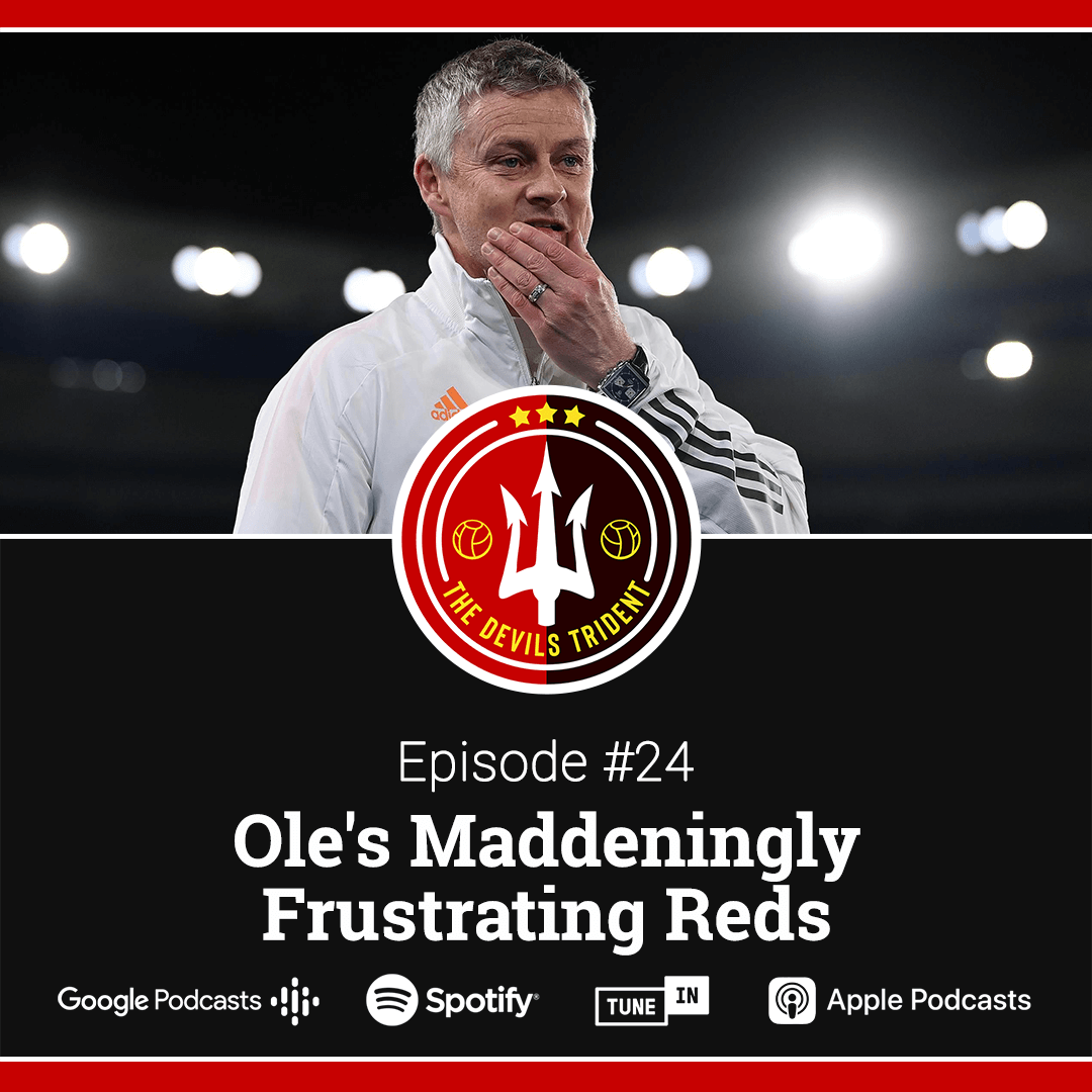 #24 | Ole's Maddeningly Frustrating Reds – The Devil's Trident Podcast